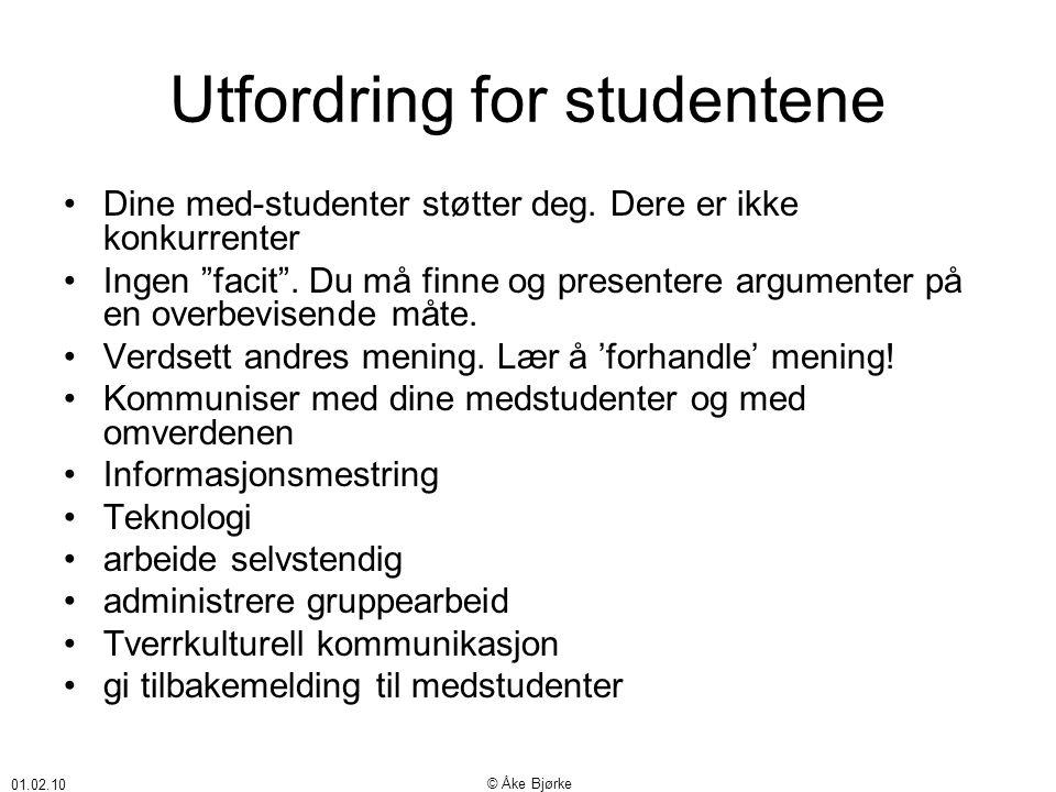 01.02.10 © Åke Bjørke Utfordring for studentene •Dine med-studenter støtter deg.