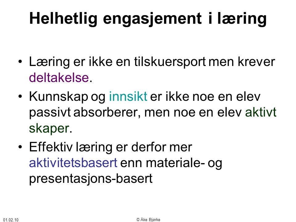 01.02.10 © Åke Bjørke Helhetlig engasjement i læring •Læring er ikke en tilskuersport men krever deltakelse.