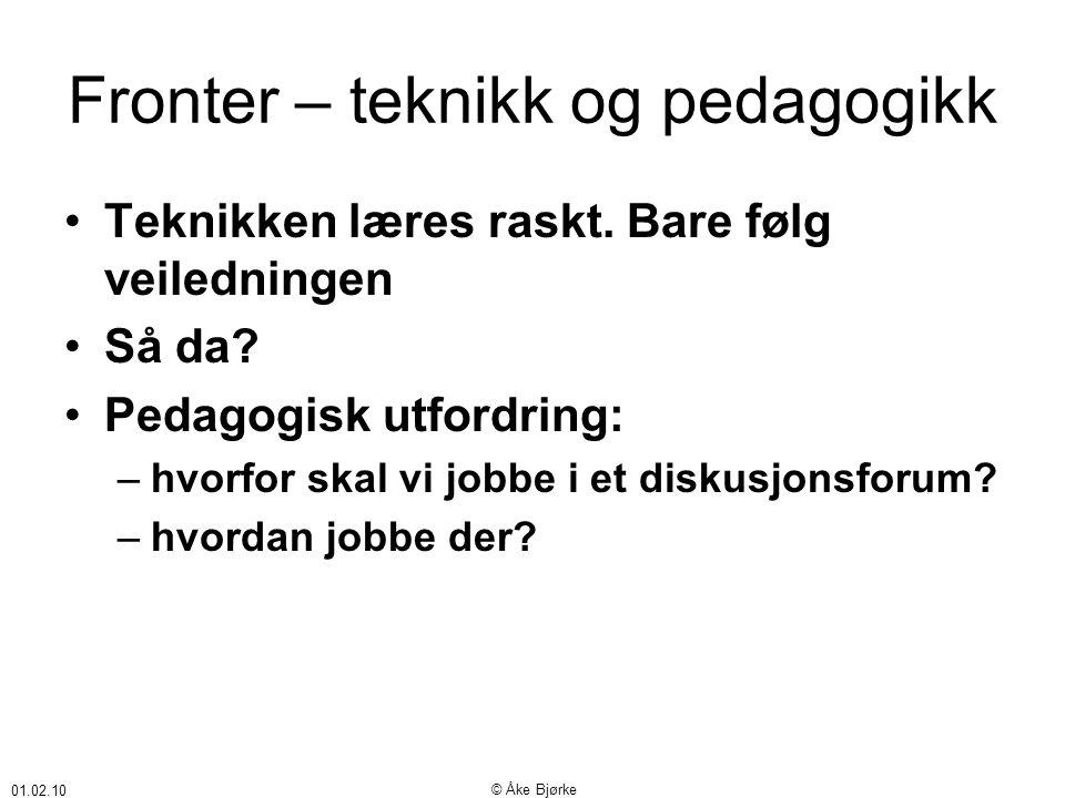 01.02.10 © Åke Bjørke Fronter – teknikk og pedagogikk •Teknikken læres raskt.