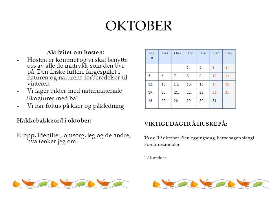 OKTOBER Aktivitet om høsten: -Høsten er kommet og vi skal benytte oss av alle de inntrykk som den byr på. Den friske luften, fargespillet i naturen og