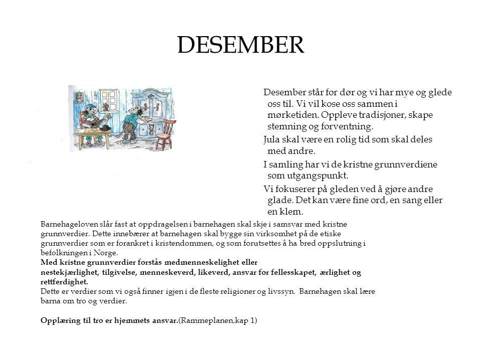 DESEMBER Desember står for dør og vi har mye og glede oss til. Vi vil kose oss sammen i mørketiden. Oppleve tradisjoner, skape stemning og forventning