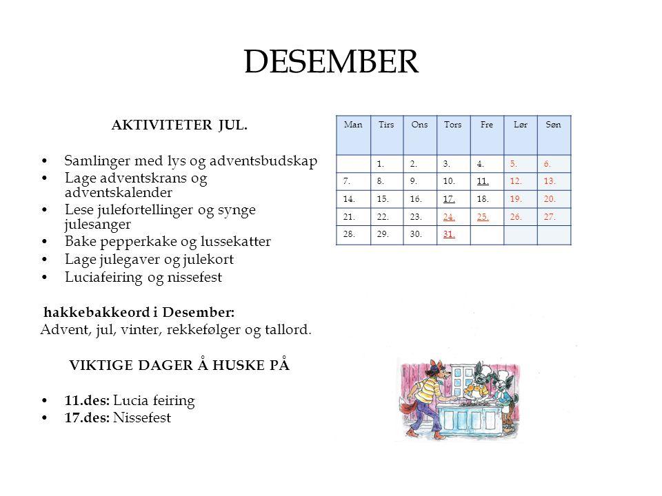 DESEMBER AKTIVITETER JUL. •Samlinger med lys og adventsbudskap •Lage adventskrans og adventskalender •Lese julefortellinger og synge julesanger •Bake