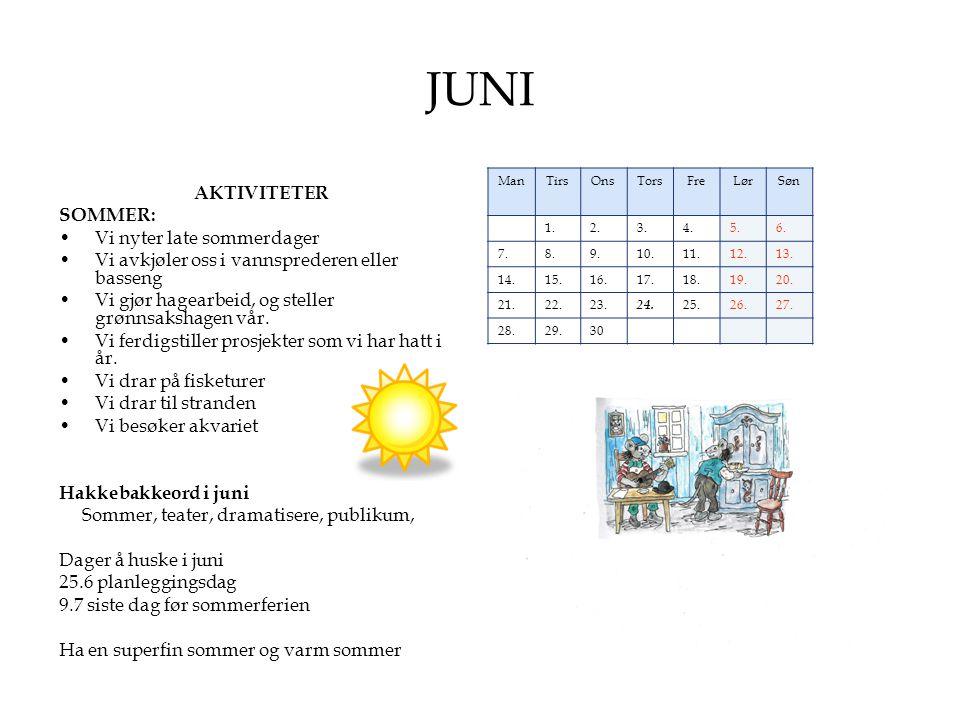 JUNI AKTIVITETER SOMMER: •Vi nyter late sommerdager •Vi avkjøler oss i vannsprederen eller basseng •Vi gjør hagearbeid, og steller grønnsakshagen vår.