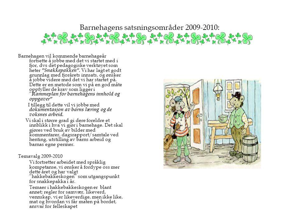 Barnehagens satsningsområder 2009-2010: Barnehagen vil kommende barnehageår fortsette å jobbe med det vi startet med i fjor, dvs det pedagogiske verkt