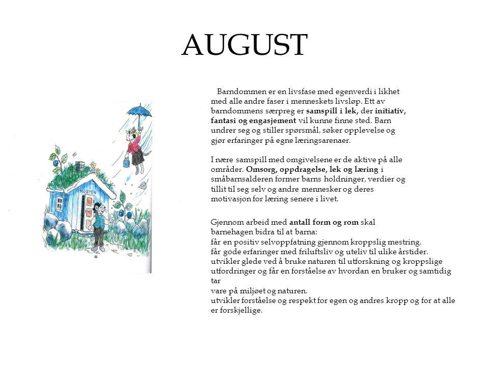 AUGUST AKTIVITETER: •Nye barn og gamle barn blir kjent med hverandre, voksne og barnehagens rytme og rutiner.