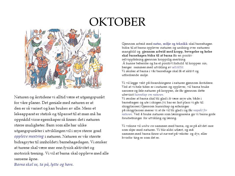 OKTOBER Aktivitet om høsten: -Høsten er kommet og vi skal benytte oss av alle de inntrykk som den byr på.