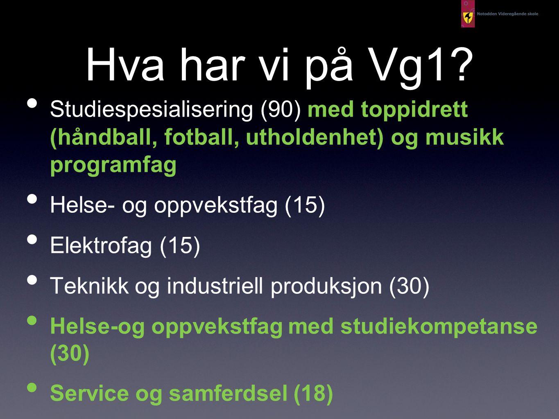 Hva har vi på Vg1? • Studiespesialisering (90) med toppidrett (håndball, fotball, utholdenhet) og musikk programfag • Helse- og oppvekstfag (15) • Ele