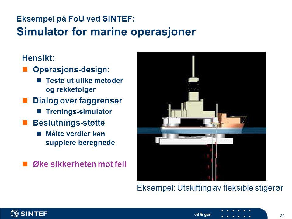 oil & gas 27 Eksempel på FoU ved SINTEF: Simulator for marine operasjoner Hensikt:  Operasjons-design:  Teste ut ulike metoder og rekkefølger  Dial