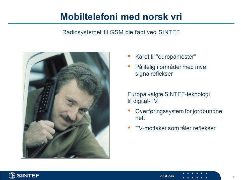 "oil & gas 4 Mobiltelefoni med norsk vri Radiosystemet til GSM ble født ved SINTEF • Kåret til ""europamester"" • Pålitelig i områder med mye signalrefle"