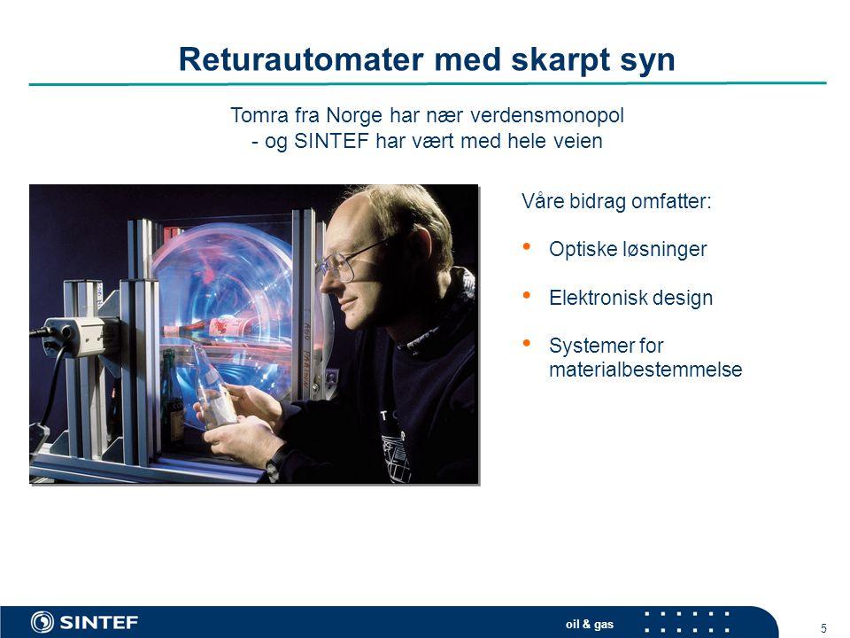 oil & gas 5 Returautomater med skarpt syn Tomra fra Norge har nær verdensmonopol - og SINTEF har vært med hele veien Våre bidrag omfatter: • Optiske l