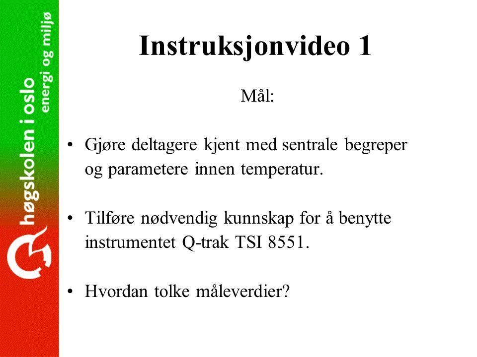 Instruksjonvideo 1 Mål: •Gjøre deltagere kjent med sentrale begreper og parametere innen temperatur. •Tilføre nødvendig kunnskap for å benytte instrum