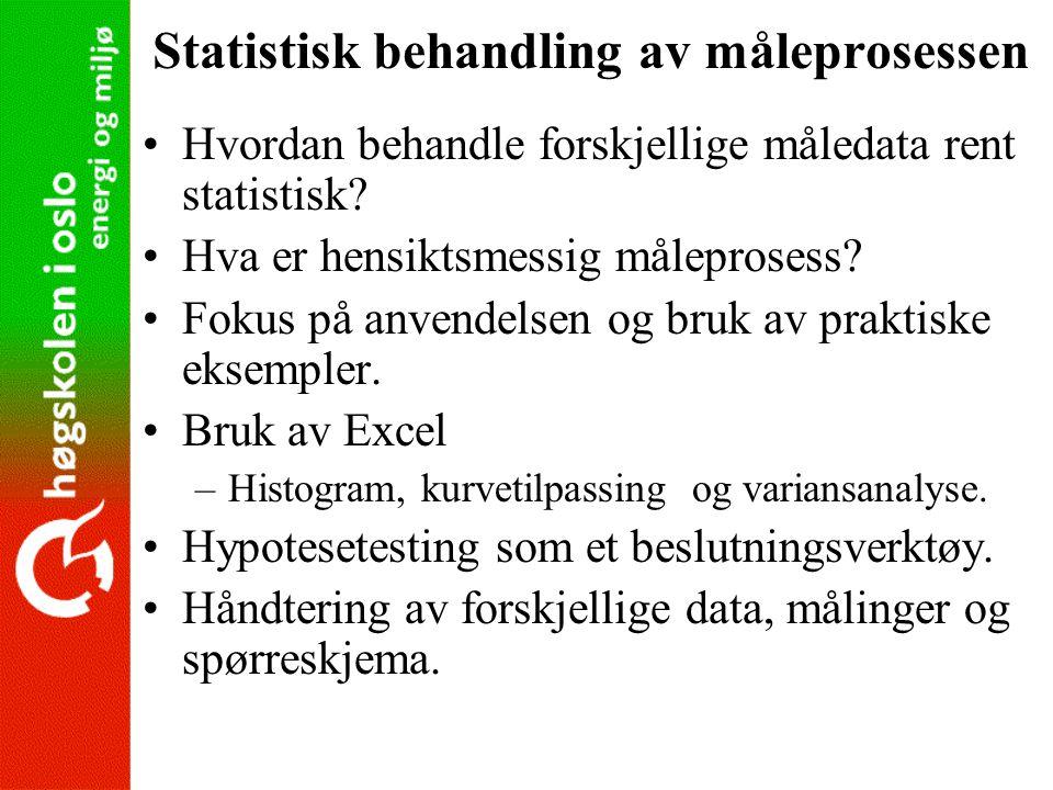 Statistisk behandling av måleprosessen •Hvordan behandle forskjellige måledata rent statistisk? •Hva er hensiktsmessig måleprosess? •Fokus på anvendel