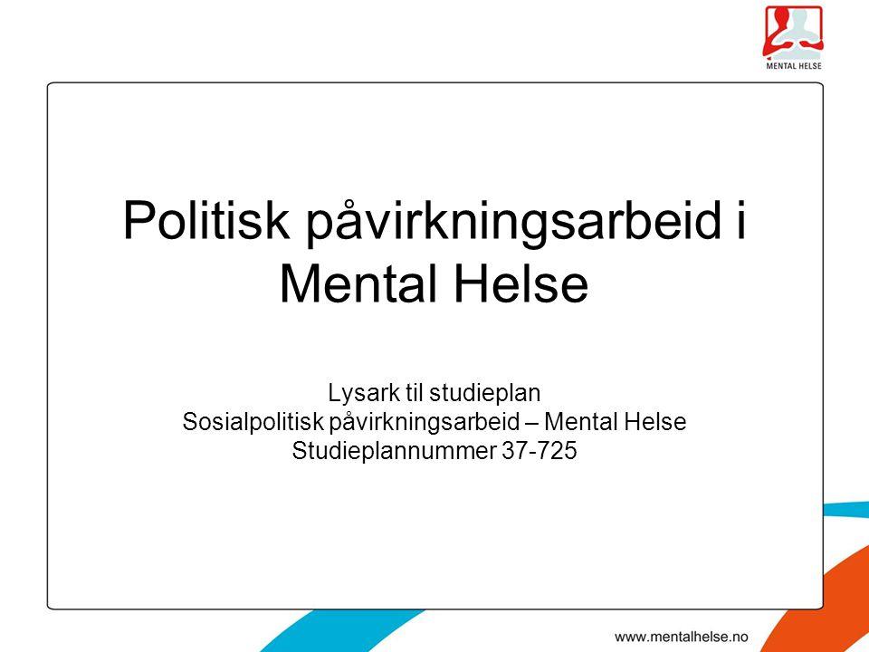 Politisk påvirkningsarbeid i Mental Helse Lysark til studieplan Sosialpolitisk påvirkningsarbeid – Mental Helse Studieplannummer 37-725