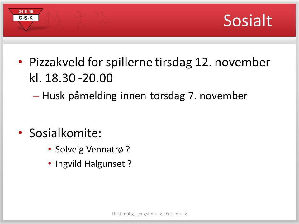 Sosialt • Pizzakveld for spillerne tirsdag 12. november kl. 18.30 -20.00 – Husk påmelding innen torsdag 7. november • Sosialkomite: • Solveig Vennatrø