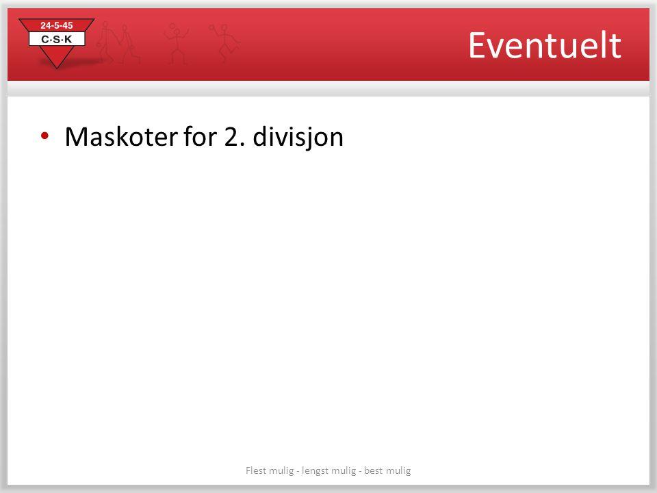 Eventuelt • Maskoter for 2. divisjon Flest mulig - lengst mulig - best mulig