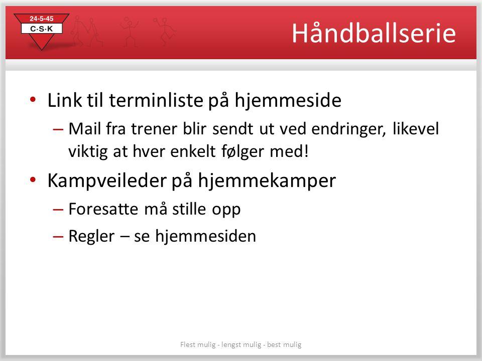 Håndballserie • Link til terminliste på hjemmeside – Mail fra trener blir sendt ut ved endringer, likevel viktig at hver enkelt følger med! • Kampveil