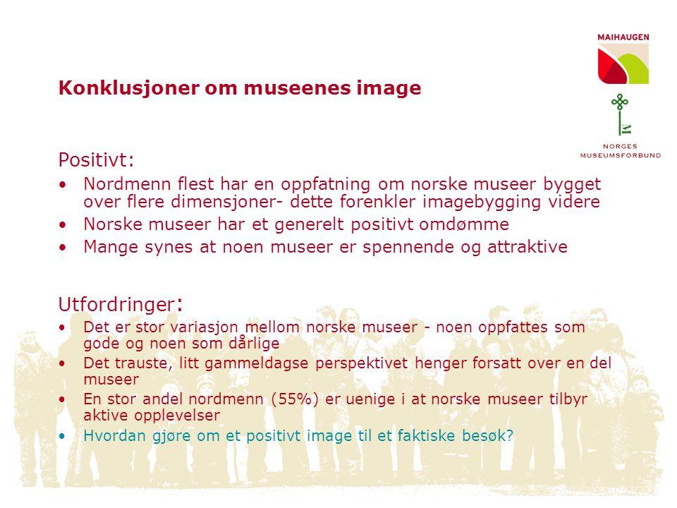 Konklusjoner om museenes image Positivt: •Nordmenn flest har en oppfatning om norske museer bygget over flere dimensjoner- dette forenkler imagebyggin