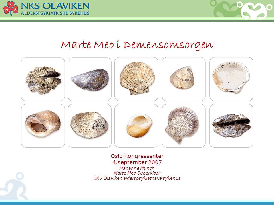 Marte Meo i Demensomsorgen Oslo Kongressenter 4.september 2007 Marianne Munch Marte Meo Supervisor NKS Olaviken alderspsykiatriske sykehus