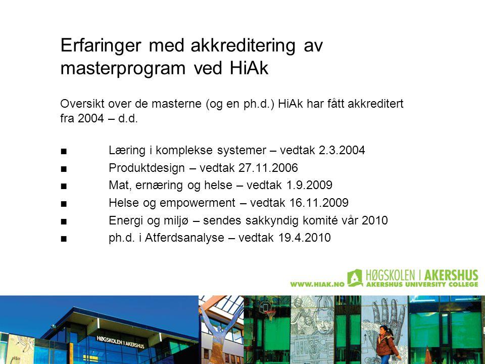 Erfaringer med akkreditering av masterprogram ved HiAk Oversikt over de masterne (og en ph.d.) HiAk har fått akkreditert fra 2004 – d.d. ■Læring i kom