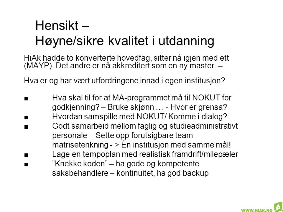 Hensikt – Høyne/sikre kvalitet i utdanning HiAk hadde to konverterte hovedfag, sitter nå igjen med ett (MAYP). Det andre er nå akkreditert som en ny m