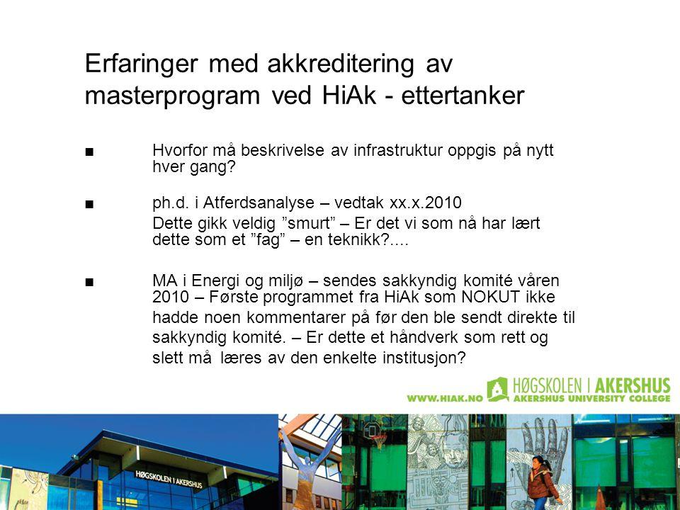 Erfaringer med akkreditering av masterprogram ved HiAk - ettertanker ■ Hvorfor må beskrivelse av infrastruktur oppgis på nytt hver gang.