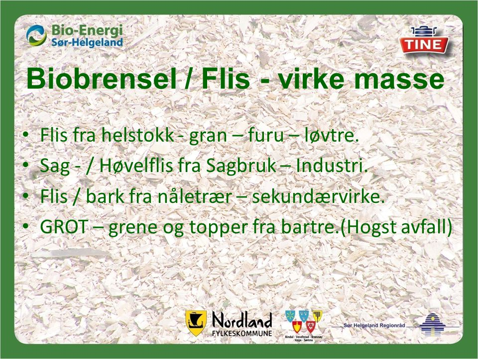 Biobrensel / Flis - virke masse • Flis fra helstokk - gran – furu – løvtre.