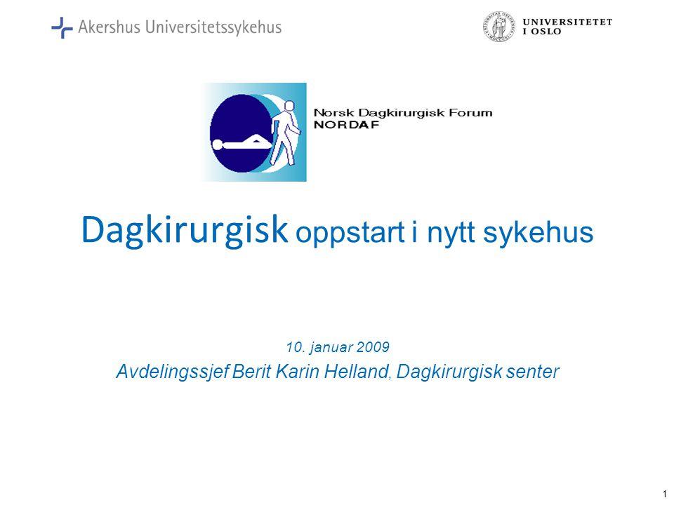 1 Dagkirurgisk oppstart i nytt sykehus 10. januar 2009 Avdelingssjef Berit Karin Helland, Dagkirurgisk senter