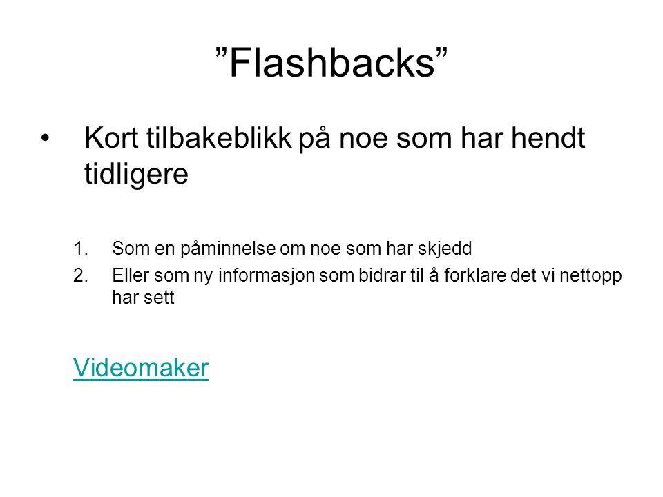 Flashbacks •Kort tilbakeblikk på noe som har hendt tidligere 1.Som en påminnelse om noe som har skjedd 2.Eller som ny informasjon som bidrar til å forklare det vi nettopp har sett Videomaker