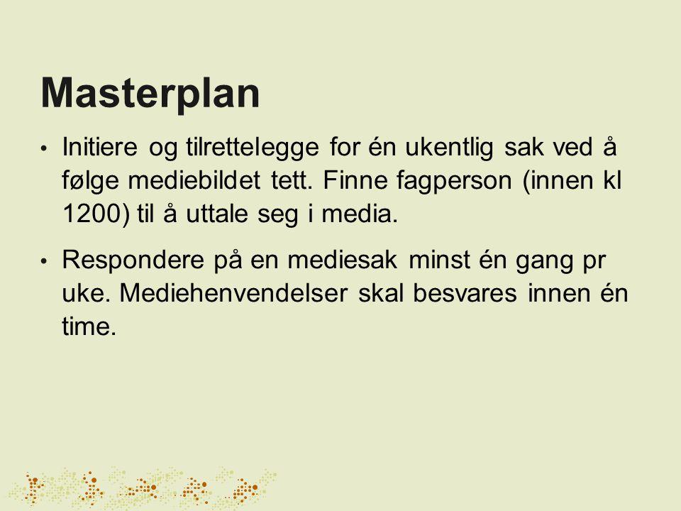 Masterplan • Initiere og tilrettelegge for én ukentlig sak ved å følge mediebildet tett. Finne fagperson (innen kl 1200) til å uttale seg i media. • R