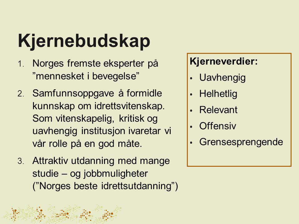 """Kjernebudskap 1. Norges fremste eksperter på """"mennesket i bevegelse"""" 2. Samfunnsoppgave å formidle kunnskap om idrettsvitenskap. Som vitenskapelig, kr"""