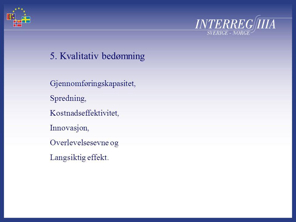 5. Kvalitativ bedømning Gjennomføringskapasitet, Spredning, Kostnadseffektivitet, Innovasjon, Overlevelsesevne og Langsiktig effekt.