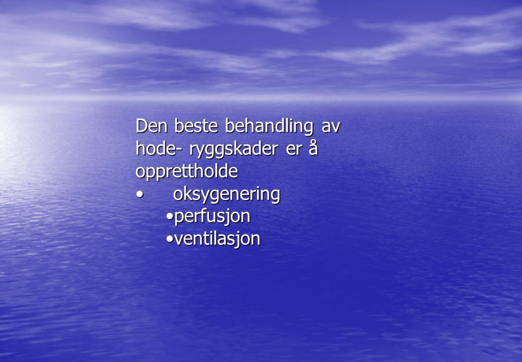 Den beste behandling av hode- ryggskader er å opprettholde • oksygenering •perfusjon •ventilasjon