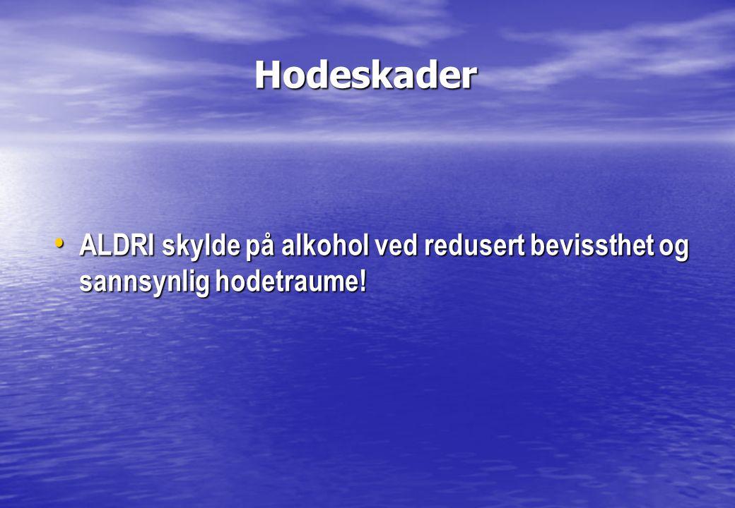 Hodeskader Hodeskader • ALDRI skylde på alkohol ved redusert bevissthet og sannsynlig hodetraume!