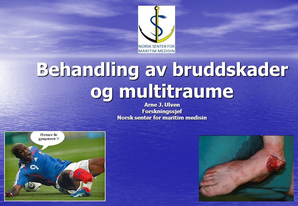 Behandling av bruddskader og multitraume Arne J. Ulven Forskningssjef Norsk senter for maritim medisin