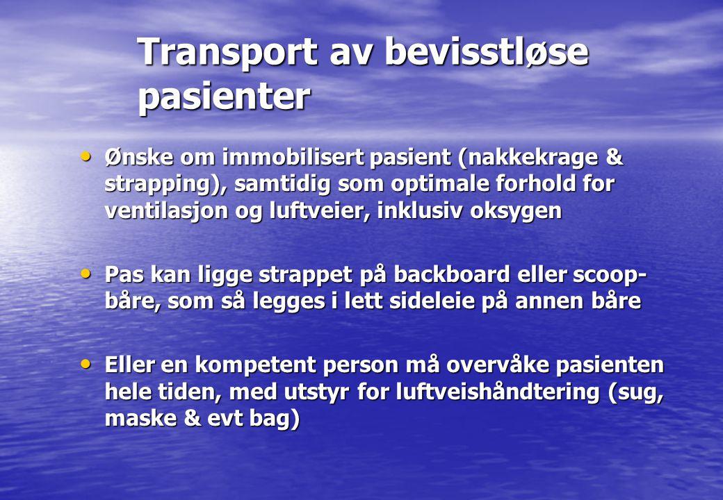 Transport av bevisstløse pasienter • Ønske om immobilisert pasient (nakkekrage & strapping), samtidig som optimale forhold for ventilasjon og luftveie