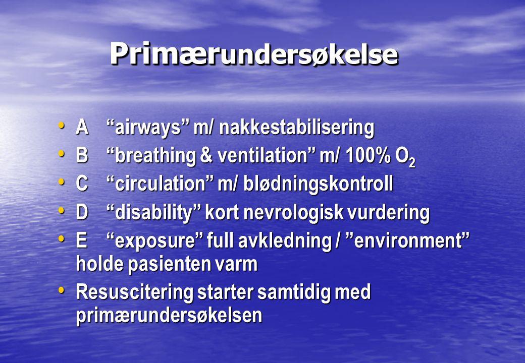 "Primær undersøkelse Primær undersøkelse • A""airways"" m/ nakkestabilisering • B""breathing & ventilation"" m/ 100% O 2 • C""circulation"" m/ blødningskontr"
