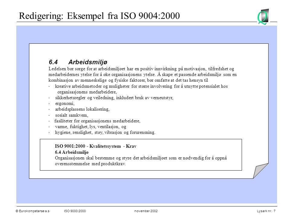 © Eurokompetanse a.sISO 9000:2000 november 2002 Lysark nr. 7 6.4Arbeidsmiljø Ledelsen bør sørge for at arbeidsmiljøet har en positiv innvirkning på mo