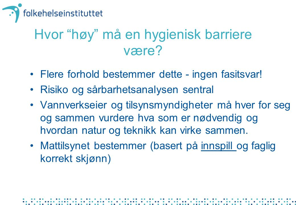 Hvor høy må en hygienisk barriere være. •Flere forhold bestemmer dette - ingen fasitsvar.