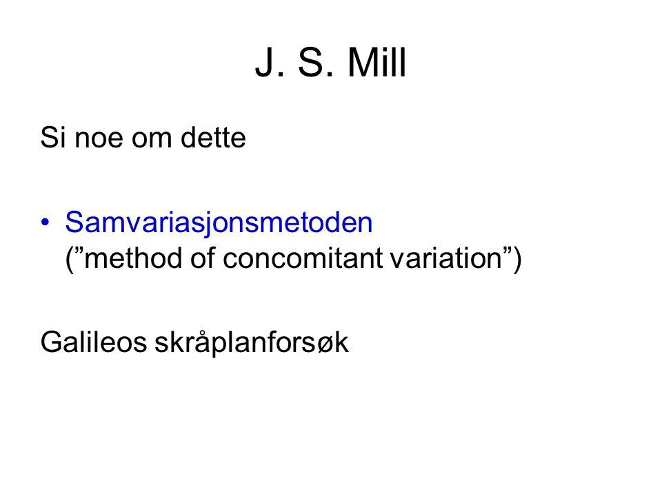 """J. S. Mill Si noe om dette •Samvariasjonsmetoden (""""method of concomitant variation"""") Galileos skråplanforsøk"""
