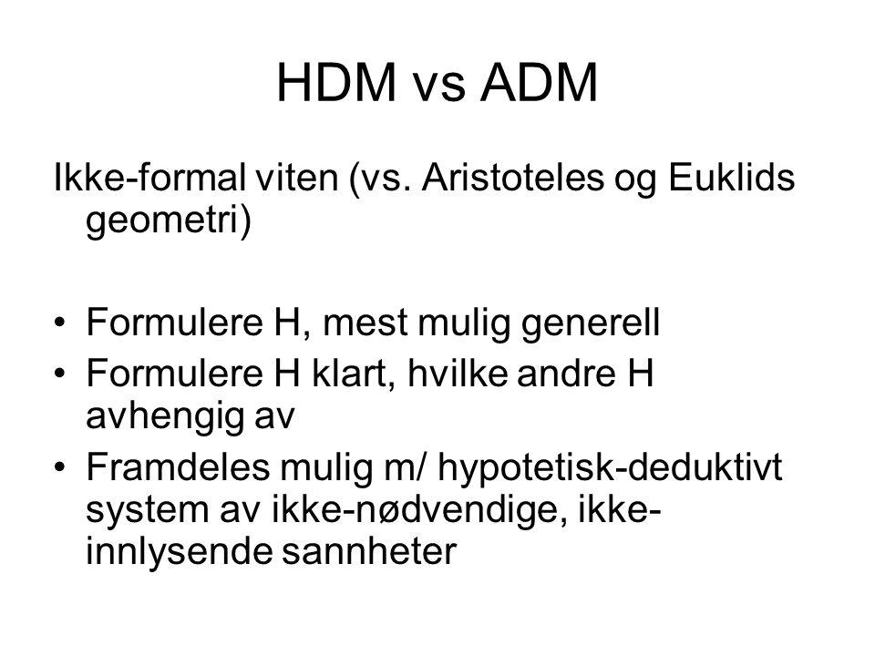 HDM vs ADM Ikke-formal viten (vs. Aristoteles og Euklids geometri) •Formulere H, mest mulig generell •Formulere H klart, hvilke andre H avhengig av •F