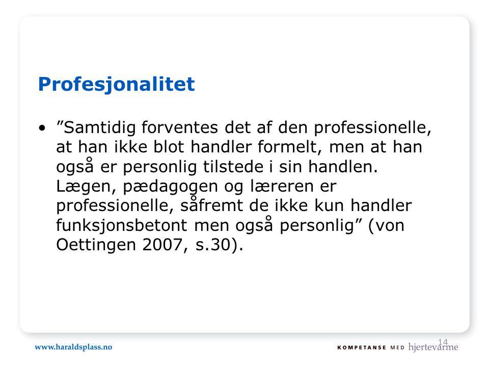 """14 Profesjonalitet •""""Samtidig forventes det af den professionelle, at han ikke blot handler formelt, men at han også er personlig tilstede i sin handl"""
