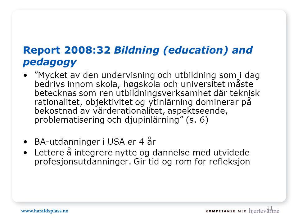 """21 Report 2008:32 Bildning (education) and pedagogy •""""Mycket av den undervisning och utbildning som i dag bedrivs innom skola, høgskola och universite"""