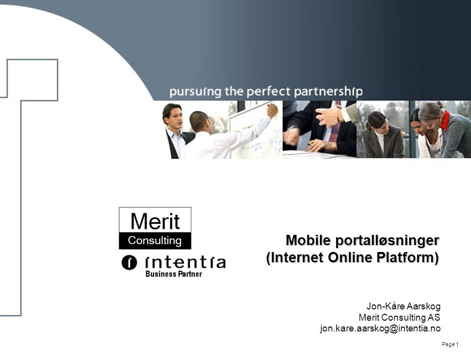 Page 1 Mobile portalløsninger (Internet Online Platform) Jon-Kåre Aarskog Merit Consulting AS jon.kare.aarskog@intentia.no