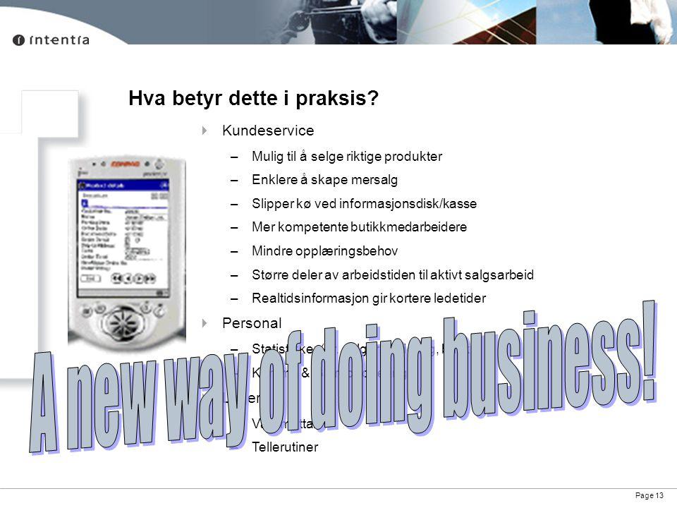Page 13 Hva betyr dette i praksis?  Kundeservice –Mulig til å selge riktige produkter –Enklere å skape mersalg –Slipper kø ved informasjonsdisk/kasse