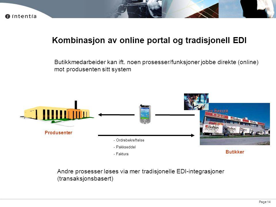 Page 14 Kombinasjon av online portal og tradisjonell EDI Produsenter Butikker - Ordrebekreftelse - Pakkseddel - Faktura Andre prosesser løses via mer