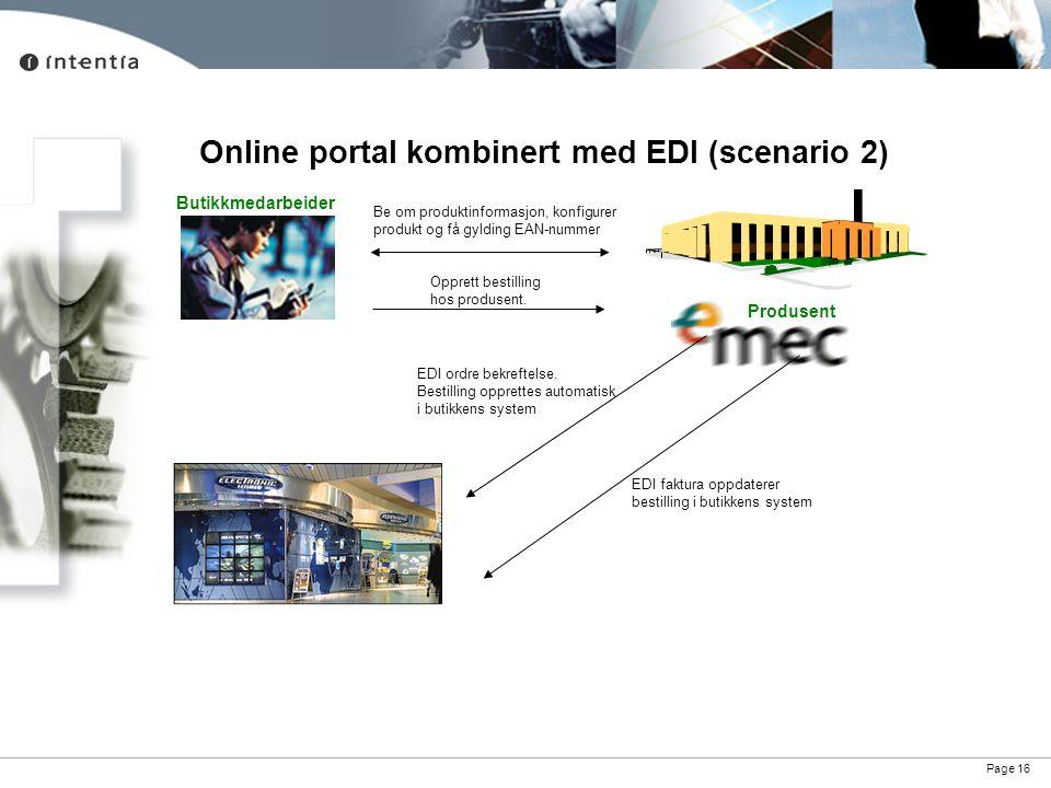 Page 16 Online portal kombinert med EDI (scenario 2) Produsent Be om produktinformasjon, konfigurer produkt og få gylding EAN-nummer EDI ordre bekreft