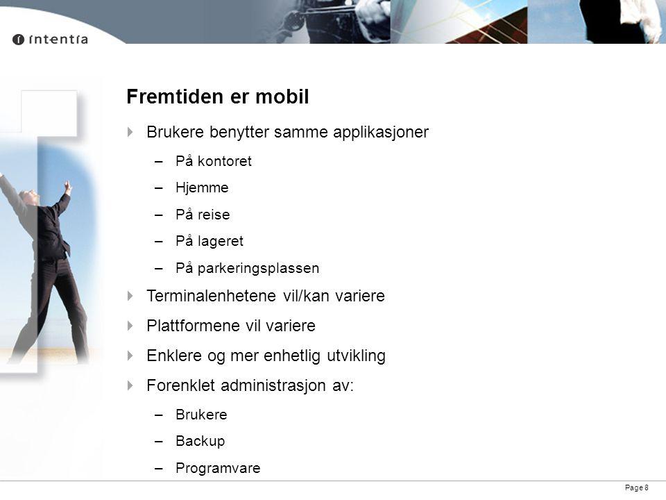 Page 8 Fremtiden er mobil  Brukere benytter samme applikasjoner –På kontoret –Hjemme –På reise –På lageret –På parkeringsplassen  Terminalenhetene v