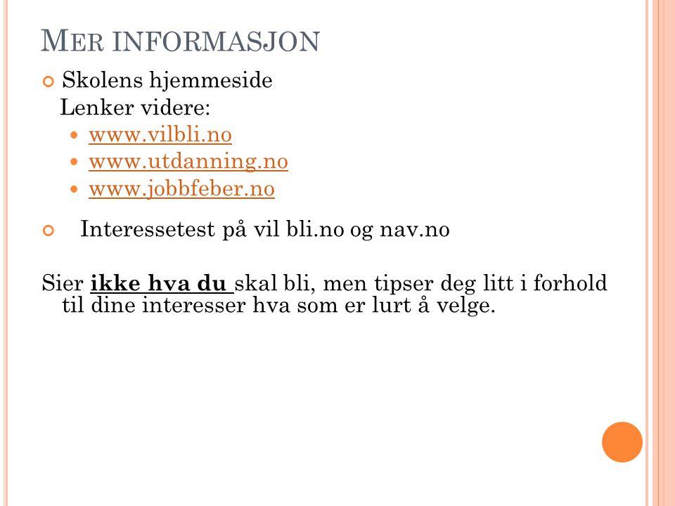 M ER INFORMASJON Skolens hjemmeside Lenker videre:  www.vilbli.no www.vilbli.no  www.utdanning.no www.utdanning.no  www.jobbfeber.no www.jobbfeber.