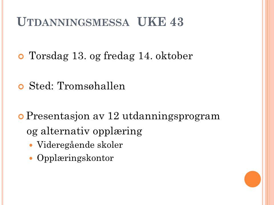 U TDANNINGSMESSA UKE 43 Torsdag 13. og fredag 14. oktober Sted: Tromsøhallen Presentasjon av 12 utdanningsprogram og alternativ opplæring  Videregåen