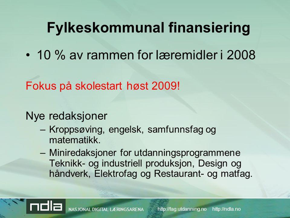 NASJONAL DIGITAL LÆRINGSARENA http://fag.utdanning.no http://ndla.no Fylkeskommunal finansiering •10 % av rammen for læremidler i 2008 Fokus på skolestart høst 2009.